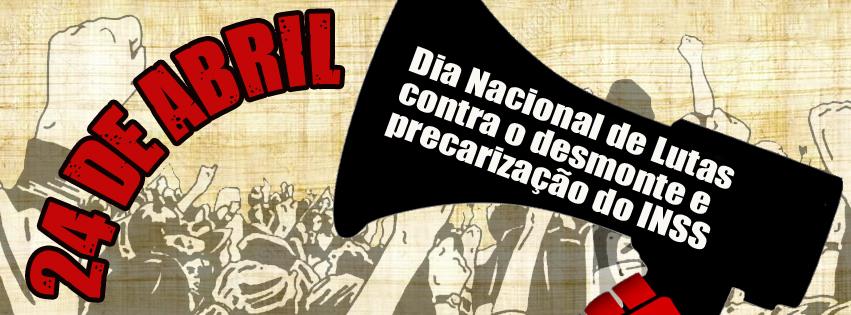 24 de abril - Dia Nacional de Lutas contra o desmonte e precarização do INSS